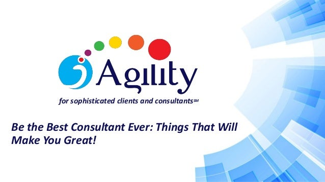 for sophisticated clients and consultantsSM Be the Best Consultant Ever: Things That Will Make You Great!
