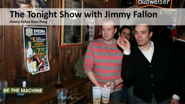 The Tonight Show with Jimmy Fallon Jimmy Fallon Beer Pong