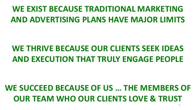 4 WE EXIST BECAUSE TRADITIONAL MARKETING AND ADVERTISING PLANS HAVE MAJOR LIMITS WE THRIVE BECAUSE OUR CLIENTS SEEK IDEAS ...