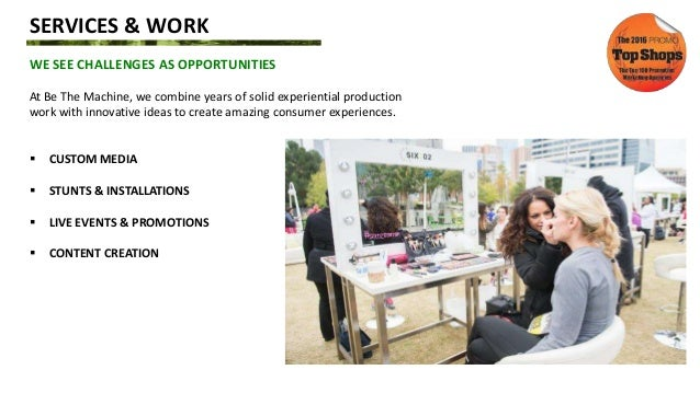 SERVICES & WORK WE SEE CHALLENGES AS OPPORTUNITIES At Be The Machine, we combine years of solid experiential production wo...