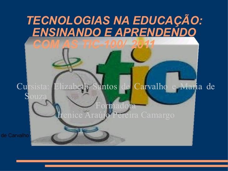 TECNOLOGIAS NA EDUCAÇÃO: ENSINANDO E APRENDENDO COM AS TIC-100/ 2011 Cursista: Elizabeth Santos de Carvalho e Maria de Sou...