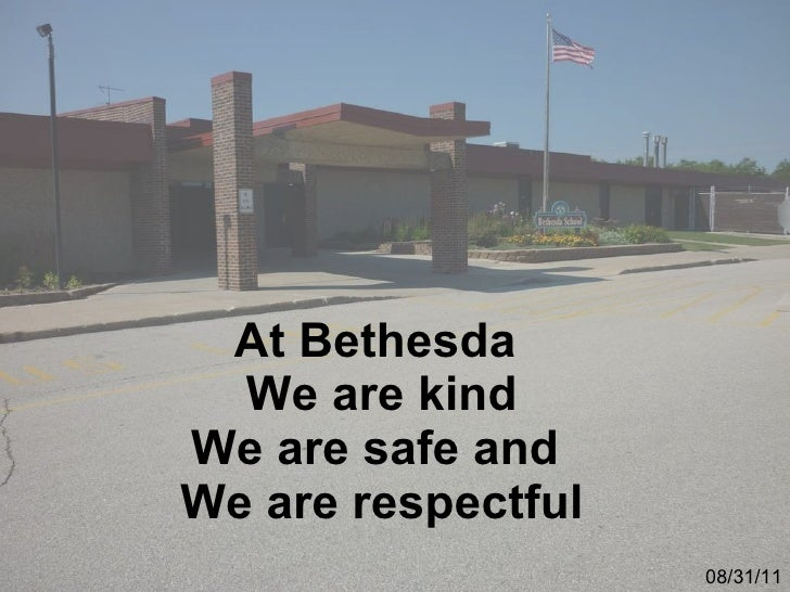 At Bethesda  We are kind We are safe and  We are respectful 08/31/11