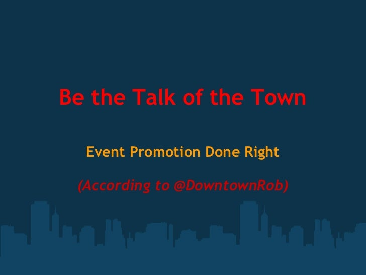 Be the Talk of the Town Event Promotion Done Right (According to @DowntownRob)