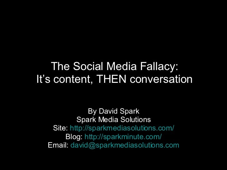 The Social Media Fallacy: It's content, THEN conversation By David Spark Spark Media Solutions Site:  http://sparkmediasol...