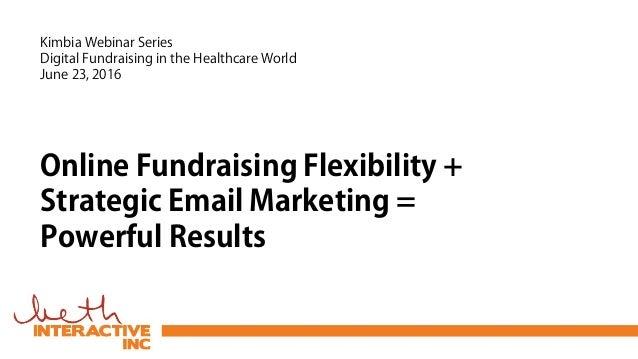Online Fundraising Flexibility + Strategic Email Marketing = Powerful Results Kimbia Webinar Series Digital Fundraising in...