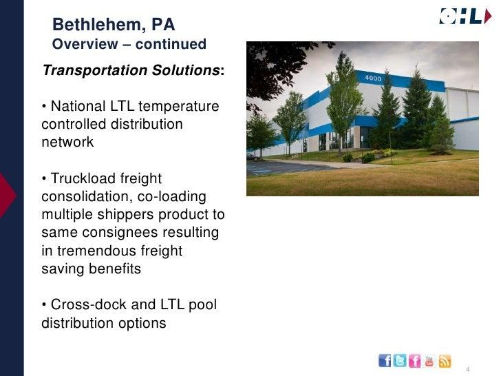 Bethlehem, PAOverview – continued<br />Transportation Solutions:<br /><ul><li>National LTL temperature controlled distribu...
