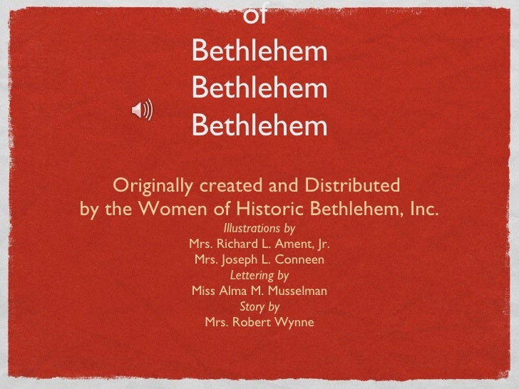 The ABC's  of  Bethlehem Bethlehem Bethlehem <ul><li>Originally created and Distributed  </li></ul><ul><li>by the Women of...