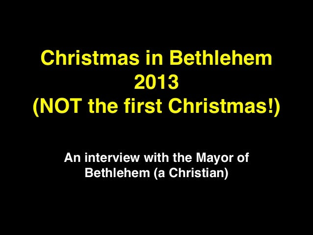 Christmas in Bethlehem 2013! (NOT the first Christmas!) An interview with the Mayor of Bethlehem (a Christian)