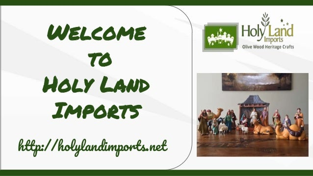Welcome to Holy Land Imports http://holylandimports.net