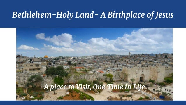 Bethlehem-Holy Land- A Birthplace of Jesus A place to Visit, One Time in Life