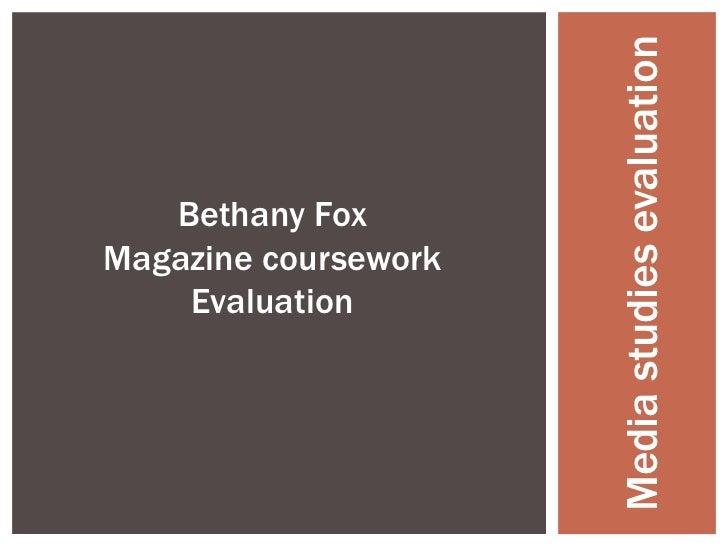 Bethany Fox <br />Magazine coursework <br />Evaluation<br />Media studies evaluation<br />