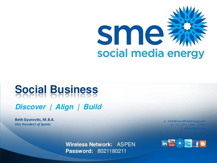 Social Business<br />Discover  |  Align  |  Build<br />Wireless Network:   ASPEN<br />Password:   8021180211<br />