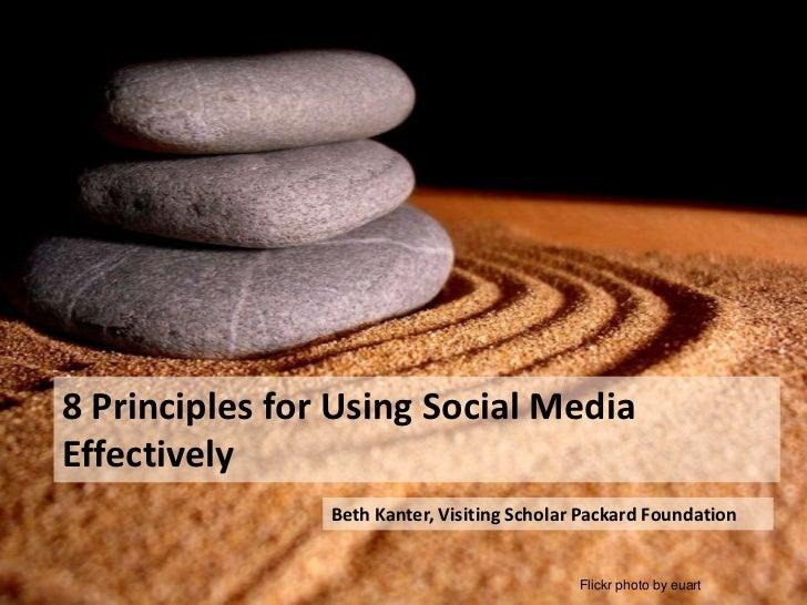 8 Principles for Using Social Media Effectively                 Beth Kanter, Visiting Scholar Packard Foundation          ...