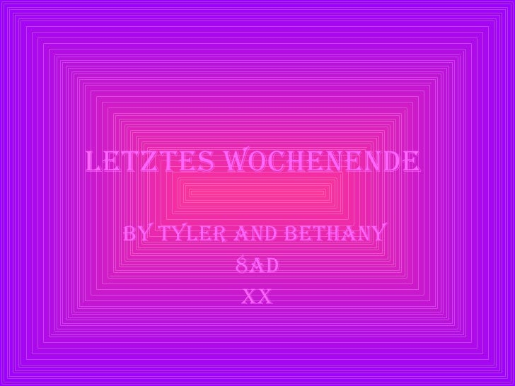 letztes Wochenende   By Tyler and Bethany  8AD XX