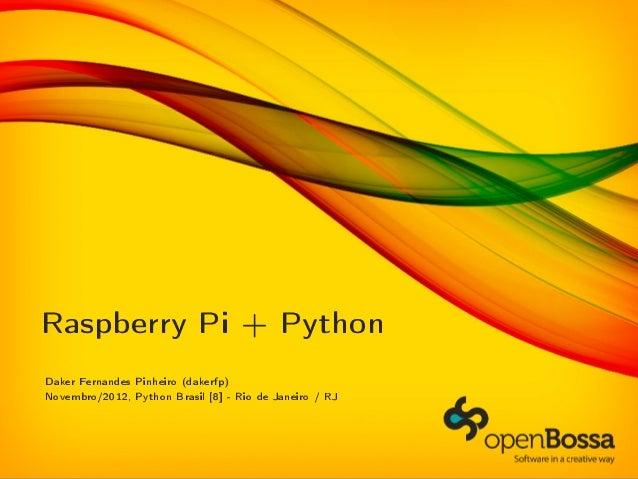 Raspberry Pi + PythonDaker Fernandes Pinheiro (dakerfp)Novembro/2012, Python Brasil [8] - Rio de Janeiro / RJ