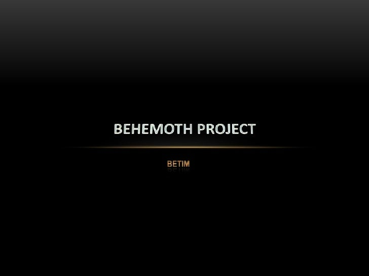 Betim<br />Behemoth project<br />