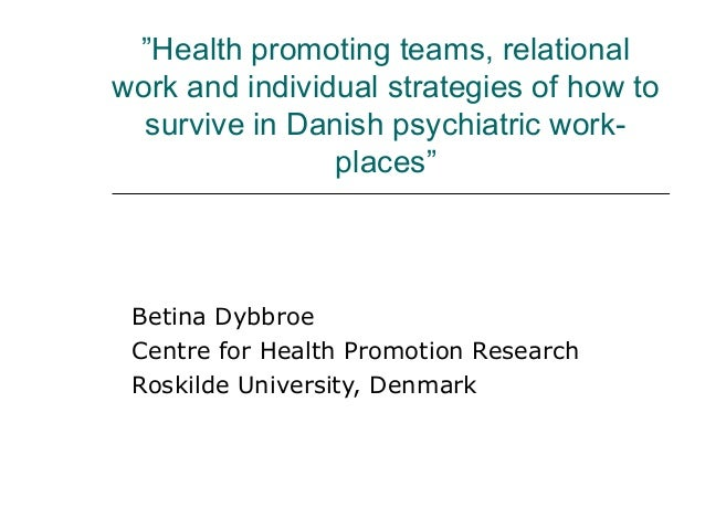 """""""Health promoting teams, relational work and individual strategies of how to survive in Danish psychiatric work- places"""" B..."""
