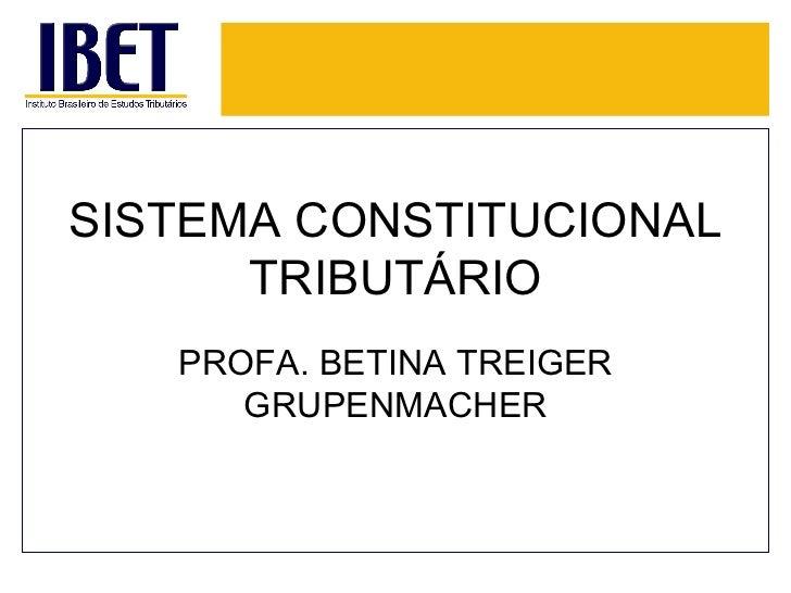 SISTEMA CONSTITUCIONAL TRIBUTÁRIO PROFA. BETINA TREIGER GRUPENMACHER