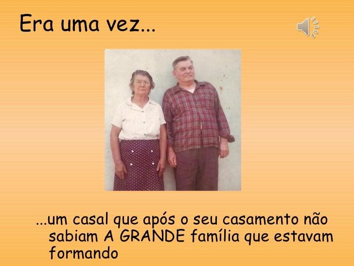 Era uma vez... ...um casal que após o seu casamento não    sabiam A GRANDE família que estavam    formando