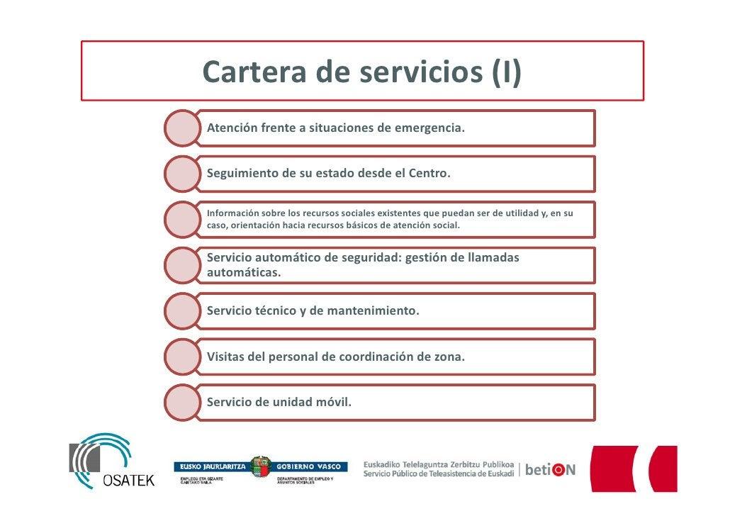 Cartera de servicios (I)Atención frente a situaciones de emergencia.Seguimiento de su estado desde el Centro.Información s...