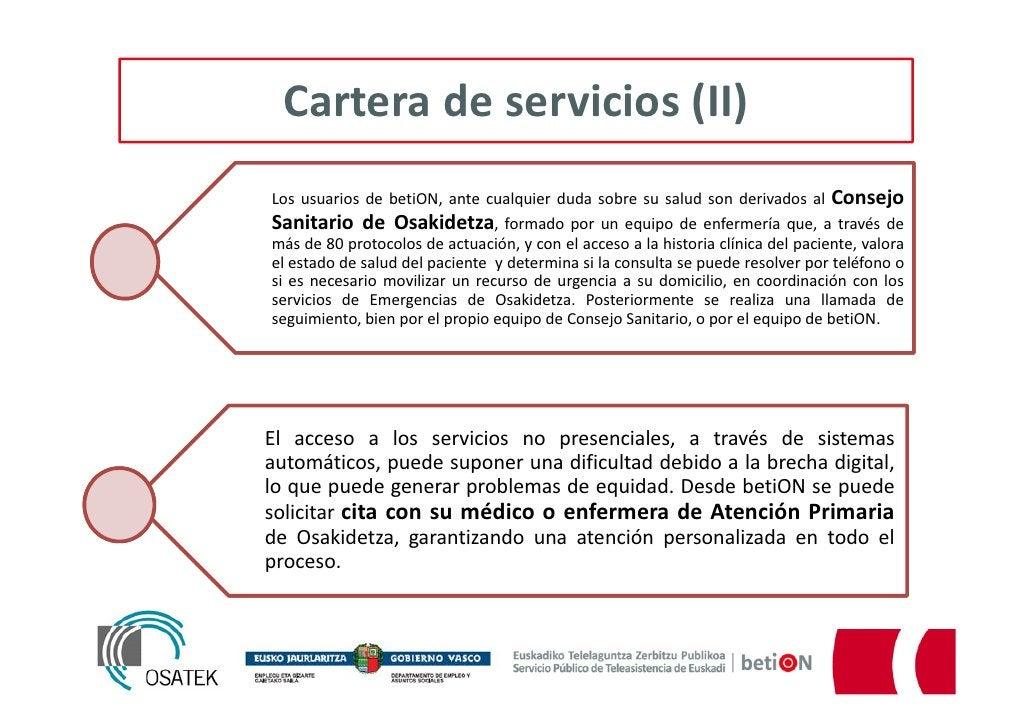 Cartera de servicios (II)Los usuarios de betiON, ante cualquier duda sobre su salud son derivados al ConsejoSanitario de O...