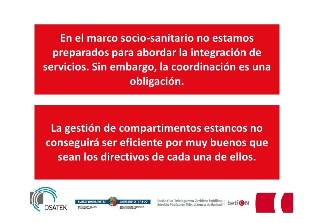 En el marco socio-sanitario no estamos  preparados para abordar la integración deservicios. Sin embargo, la coordinación e...
