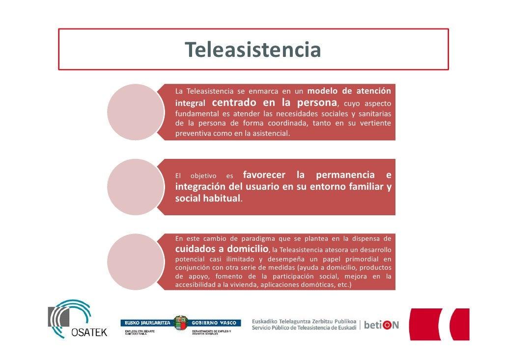TeleasistenciaLa Teleasistencia se enmarca en un modelo de atenciónintegral centrado en la persona, cuyo aspectofundamenta...
