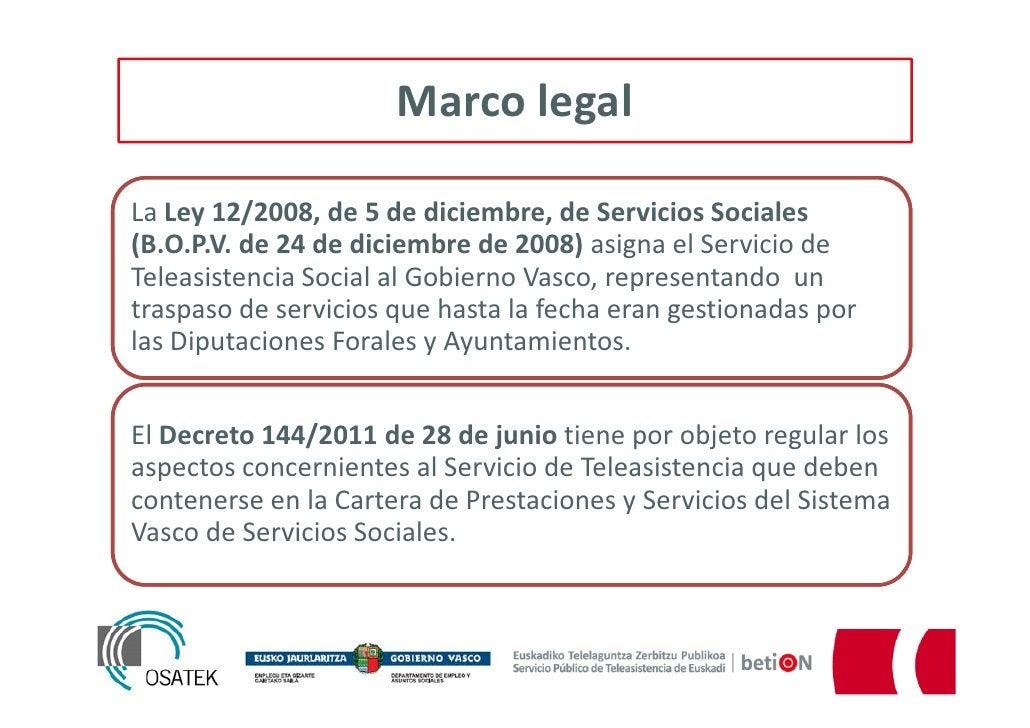 Marco legalLa Ley 12/2008, de 5 de diciembre, de Servicios Sociales(B.O.P.V. de 24 de diciembre de 2008) asigna el Servici...