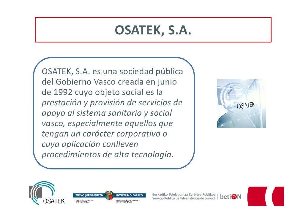 OSATEK, S.A.OSATEK, S.A. es una sociedad públicadel Gobierno Vasco creada en juniode 1992 cuyo objeto social es laprestaci...