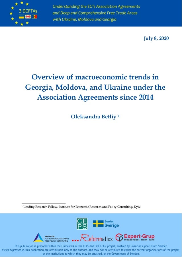 July 8, 2020 Overview of macroeconomic trends in Georgia, Moldova, and Ukraine under the Association Agreements since 2014...