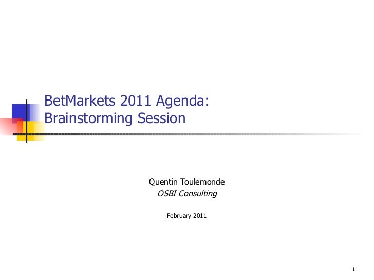 BetMarkets 2011 Agenda: Brainstorming Session Quentin Toulemonde OSBI Consulting February 2011