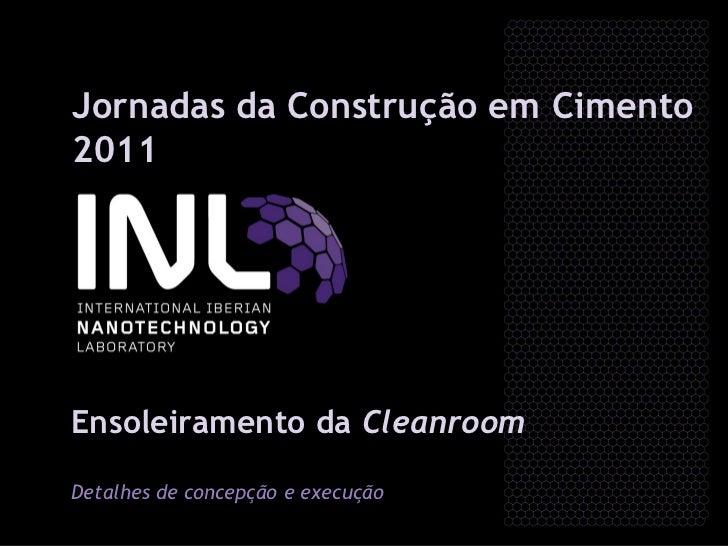 Jornadas da Construção em Cimento2011Ensoleiramento da CleanroomDetalhes de concepção e execução