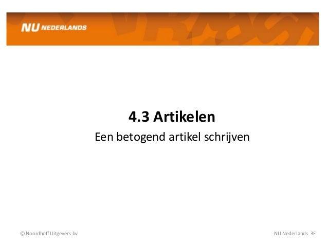 4.3 Artikelen Een betogend artikel schrijven © Noordhoff Uitgevers bv NU Nederlands 3F