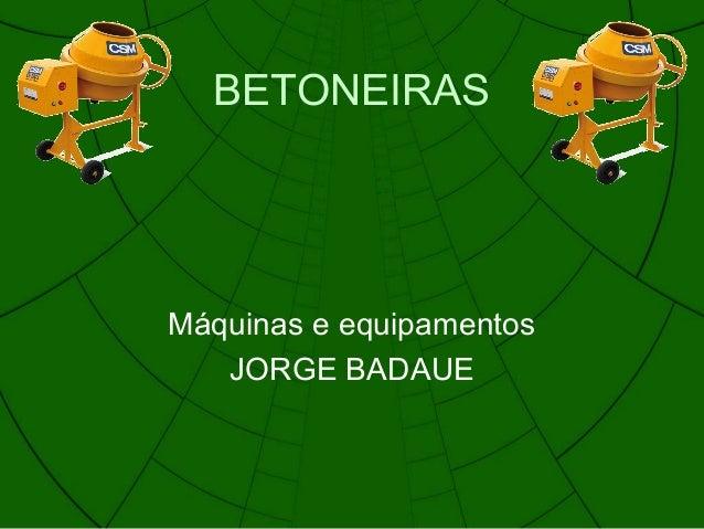 BETONEIRAS Máquinas e equipamentos JORGE BADAUE