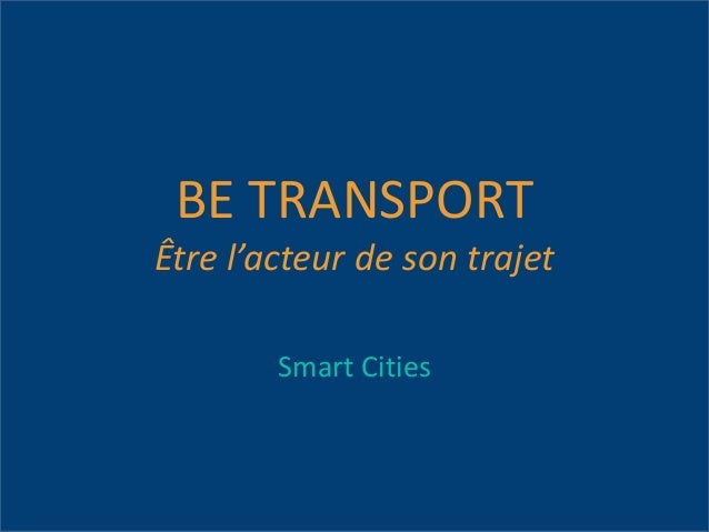 BE TRANSPORT Être l'acteur de son trajet Smart Cities