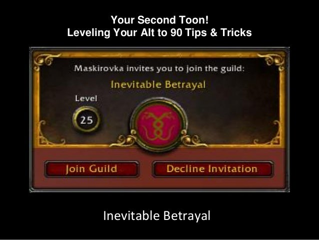 Your Second Toon! Leveling Your Alt to 90 Tips & Tricks Inevitable Betrayal
