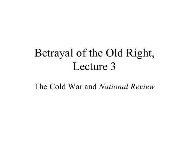 Betrayal of the Old Right, Lecture 3 The Cold War and National Review