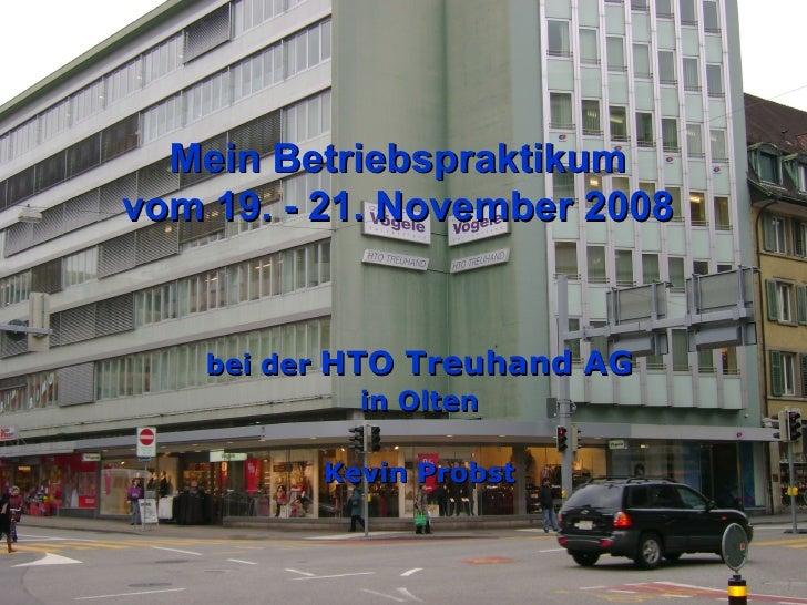Mein Betriebspraktikum  vom 19. - 21. November 2008   bei der  HTO Treuhand AG in Olten Kevin Probst