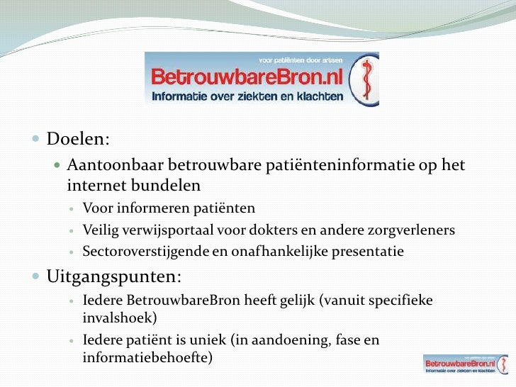 Doelen:<br />Aantoonbaar betrouwbare patiënteninformatie op het internet bundelen<br />Voor informeren patiënten<br />Veil...