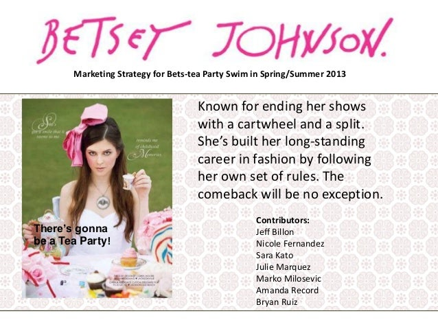 Marketing Strategy for Bets-tea Party Swim in Spring/Summer 2013  Known for ending her shows with a cartwheel and a split....