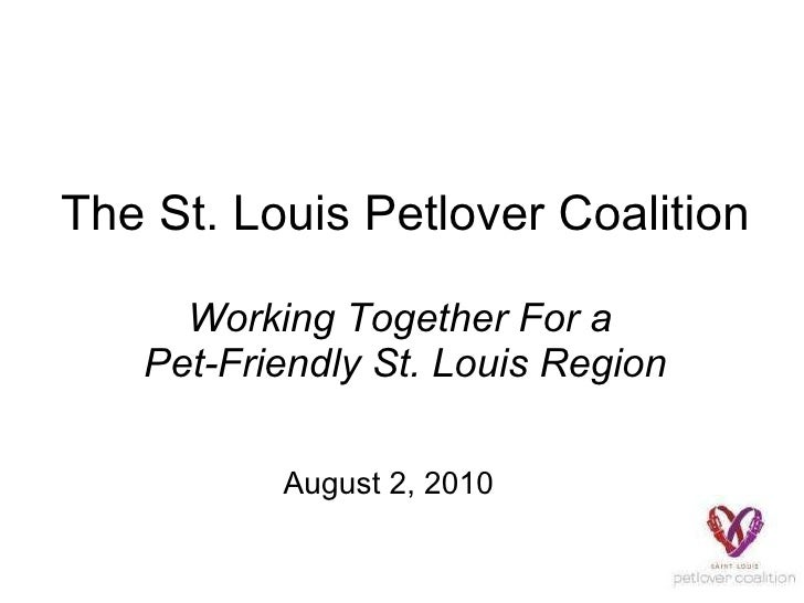 The St. Louis Petlover Coalition Working Together For a  Pet-Friendly St. Louis Region August 2, 2010