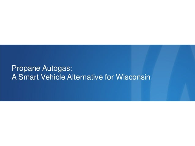 Propane Autogas:A Smart Vehicle Alternative for Wisconsin