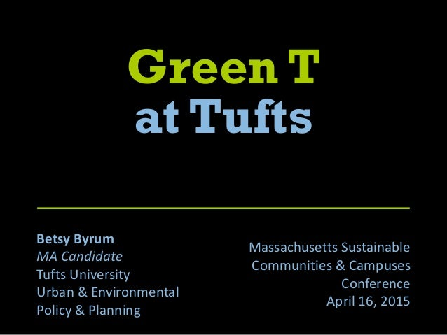 Green T at Tufts Betsy Byrum MA Candidate Tufts University Urban & Environmental Policy & Planning Massachusetts Sustainab...