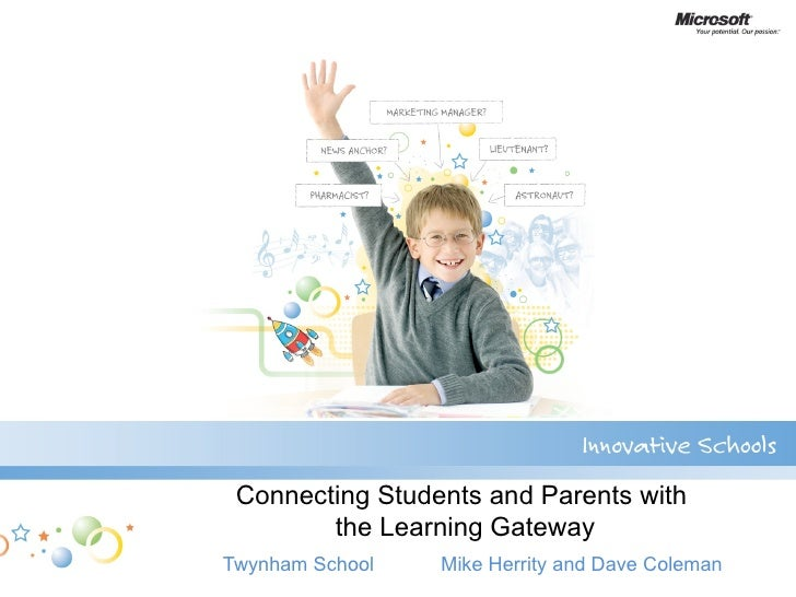 Connecting Students and Parents with  the Learning Gateway Twynham School  Mike Herrity and Dave Coleman