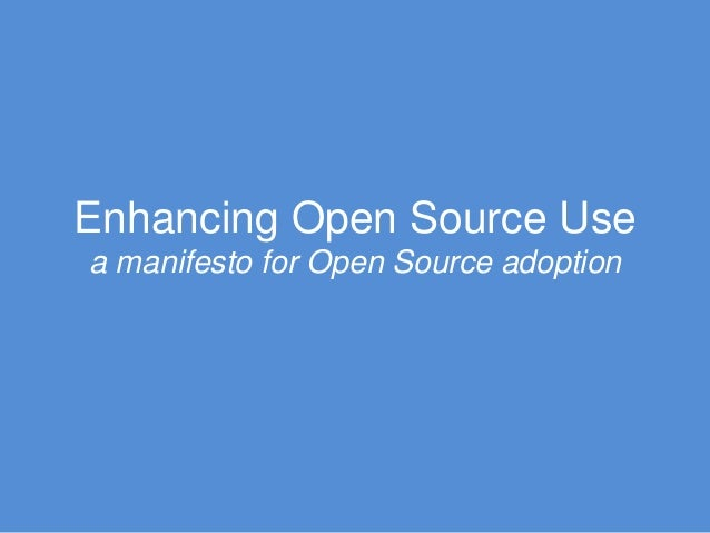 Enhancing Open Source Use a manifesto for Open Source adoption
