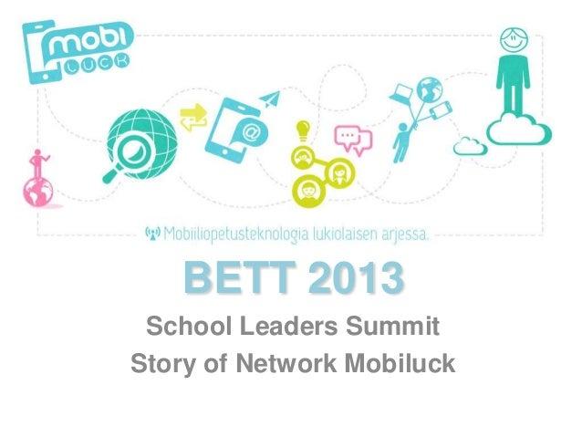 BETT 2013 School Leaders SummitStory of Network Mobiluck