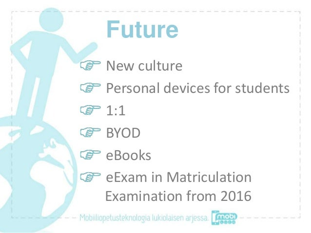 FutureNew culturePersonal devices for students1:1BYODeBookseExam in MatriculationExamination from 2016