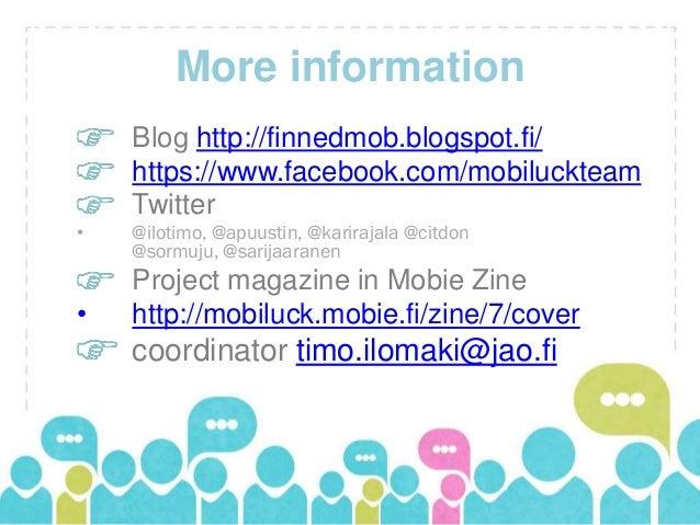 More information    Blog http://finnedmob.blogspot.fi/    https://www.facebook.com/mobiluckteam    Twitter•   @ilotimo, @a...