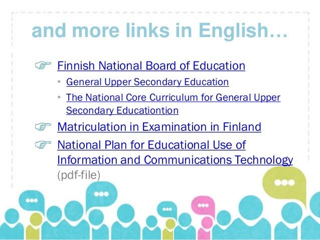and more links in English…  Finnish National Board of Education  • General Upper Secondary Education  • The National Core ...