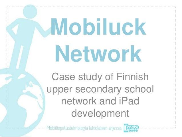 MobiluckNetwork Case study of Finnishupper secondary school   network and iPad     development